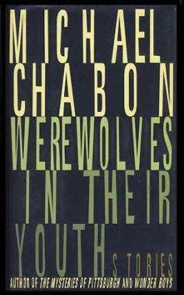 Werewolves in Their Youth: Stories. Michael Chabon