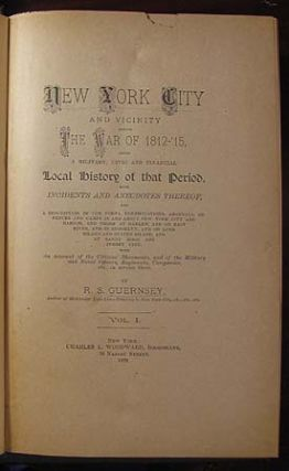 New York City and Vicinity During the War of 1812-'15, Being a Military, Civic and Financial...