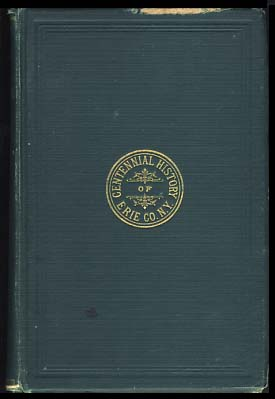 Centennial History of Erie County, New York; Being Its Annals from the Earliest Recorded Events to the Hundredth Year of American Independence. Crisfield Johnson.
