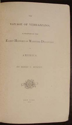 The Voyage of Verrazzano: A Chapter in the Early History of Maritime Discovery in America. Henry...