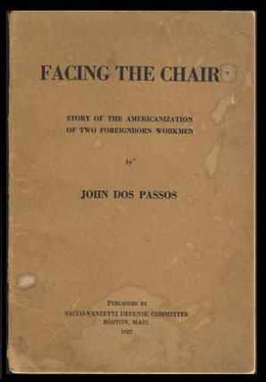 Facing the Chair: Story of the Americanization of Two Foreignborn Workmen. John Dos Passos