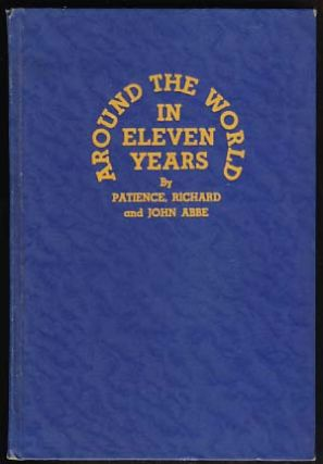 Around the World in Eleven Years. Patience Abbe, Richard Abbe, John Abbe