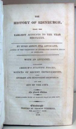 The History of Edinburgh, from the Earliest Accounts to the Year MDCCLXXX. With an Appendix...