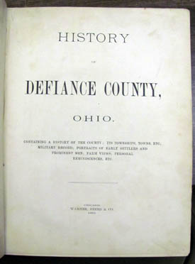 History of Defiance County, Ohio. Containing a History of the County; Its Townships, Towns, Etc.; Military Record; Portraits of Early Settlers and Prominent Men; Farm Views; Personal Reminiscences, Etc.