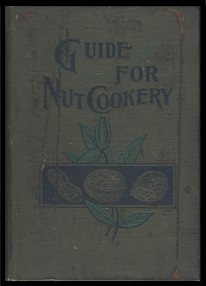 Guide for Nut Cookery, Together with a Brief History of Nuts and Their Food Values.