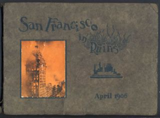 San Francisco in Ruins: A Pictorial History of Eight Score Photo-Views of the Earthquake Effects,...