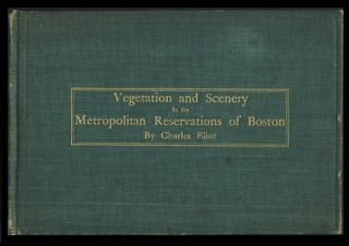 Vegetation and Scenery in the Metropolitan Reservations of Boston. A Forestry Report Written by Charles Eliot and Presented to the Metropolitan Park Commission, February 15, 1897 by Olmsted, Olmsted & Eliot, Landscape Architects.