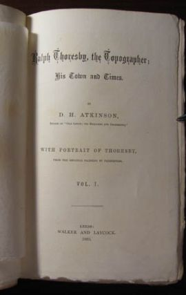 Ralph Thoresby, the Topographer; His Town and Times. D. H. Atkinson.