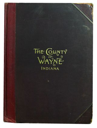 The County of Wayne, Indiana, an Imperial Atlas and Art Folio, Including Chronological Chart,...