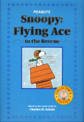 Snoopy: Flying Ace to the Rescue. Charles M. Schulz