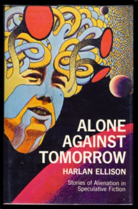 Alone Against Tomorrow: Stories of Alienation in Speculative Fiction. Harlan Ellison