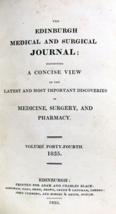 The Edinburgh Medical and Surgical Journal: Exhibiting a Concise View of the Latest and Most Important Discoveries in Medicine, Surgery, and Pharmacy. Volume Forty-Fourth (44).