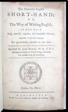 The Universal English Short-Hand; or, The Way of Writing English, in the Most Easy, concise, regular, and beautiful Manner, Applicable to any other Language, But particularly adjusted to our own.