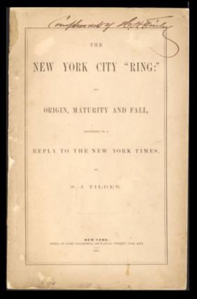 "The New York City ""Ring"": Its Origin, Maturity and Fall, Discussed in a Reply to The New York Times. Samuel J. Tilden."