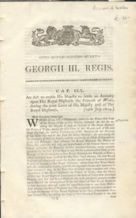 Anno Quinquagesimo Quarto. Georgii III. Regis. Cap. CLX. An Act to enable His Majesty to settle an Annuity upon Her Royal Highness the Princess of Wales, during the Joint Lives of His Majesty and of Her Royal Highness. History - George III.