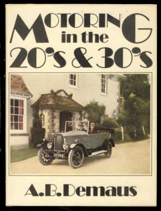 Motoring in the Twenties and Thirties. A. B. Demaus.