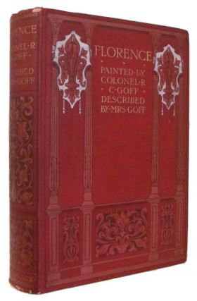 Florence and Some Tuscan Cities Painted by Colonel R. C. Goff. Described by Clarissa Goff....