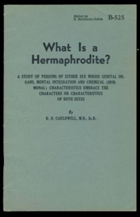 What Is a Hermaphrodite? A Study of Persons of Either Sex Whose Genital Organs, Mental...