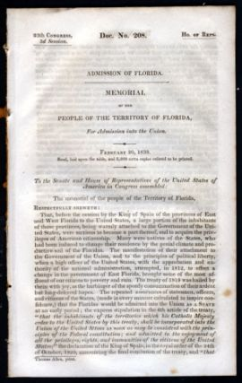 Admission of Florida. Memorial of the People of the Territory of Florida, for Admission into the Union. February 20, 1839. Read, Laid upon the Table, and 5,000 Extra Copies Ordered to Be Printed. United States Congress.