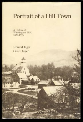 Portrait of a Hill Town: A History of Washington, New Hampshire 1876-1976. Ronald Jager, Grace Jager.