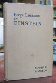 Easy Lessons in Einstein: A Discussion of the More Intelligible Features of the Theory of...