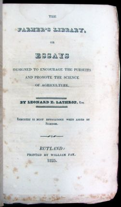 The Farmer's Library, or Essays Designed to Encourage the Pursuits and Promote the Science of...