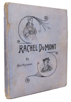 Rachel DuMont; A Brave Little Maid of the Revolution. A True Story of the Burning of Kingston, N. Y.; by the British, 1776. For Girls and Boys, and Older People. Originally Written for Private Distribution. Mary Westbrook, Van Deusen.