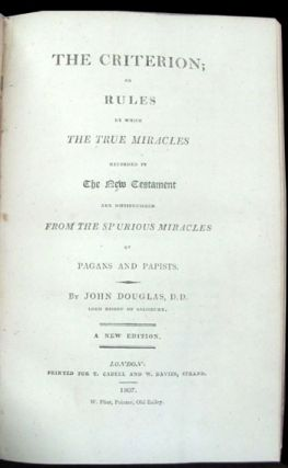 A Dissertation on Miracles: Containing an Examination of the Principles Advanced by David Hume, Esq. in an Essay on Miracles: with a Correspondence on the Subject by Mr. Hume, Dr. Campbell, and Dr. Blair to Which Are Added Sermons and Tracts. [bound with] The Criterion; or Rules by Which the True Miracles Recorded in the New Testament Are Distinguished from the Spurious Miracles of Pagans and Papists. A New Edition.