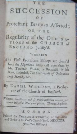 The Consecration and Succession of Protestant Bishops Justified; and The Bishop of Durham Vindicated. [bound with] The Succession of Protestant Bishops Asserted; or, The Regularity of the Ordinations of the Church of England Justify'd. [bound with] A Vindication of the Consecration of Archbishop Cranmer, Against the Objections of Papists and Others. [bound with] A Modest Vindication of the Clergy of the Church of England; Both as to Their Orders and Succession...