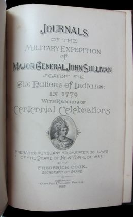 Journals of the Military Expedition of Major General John Sullivan Against the Six Nations of Indians in 1779 with Records of Centennial Celebrations. Prepared Pursuant to Chapter 361, Laws of the State of New York, of 1885, by Frederick Cook, Secretary of State.