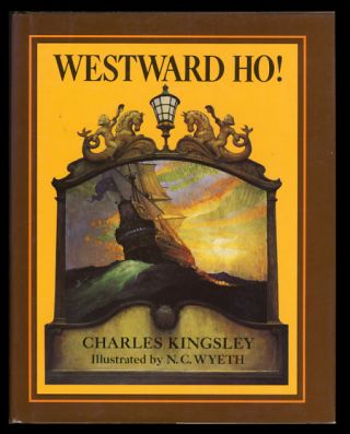 Westward Ho! or, the Voyages and Adventures of Sir Amyas Leigh, Knight, of Burrough, in the...