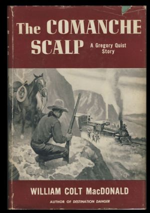 The Comanche Scalp: A Gregory Quist Story. William Colt MacDonald