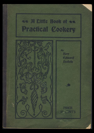 A Little Book of Practical Cookery. Edward Detlefs.