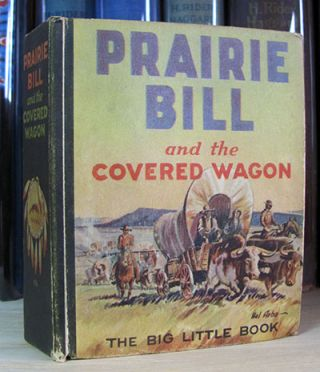 Prairie Bill and the Covered Wagon. G. A. Alkire