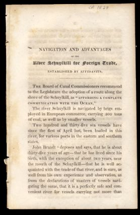 Navigation and Advantages of the River Schuylkill for Foreign Trade, Established by Affidavits. Trade of the Schuylkill in 1828. Pennsylvania - Board of Canal Commissioners.