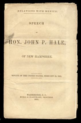 Relations with Mexico. Speech of Hon. John P. Hale, of New Hampshire. Senate of the United States, February 15, 1853. John P. Hale.
