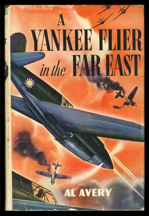 A Yankee Flier in the Far East. Al Avery