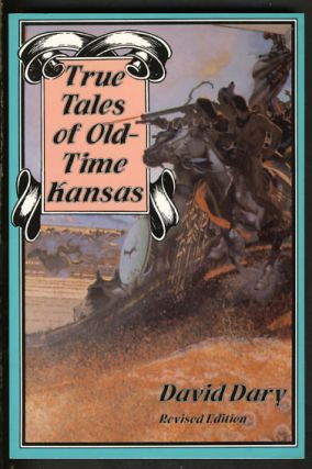 True Tales of Old-Time Kansas. David Dary