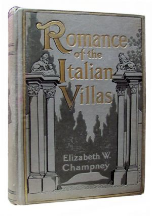 Romance of the Italian Villas. Elizabeth W. Champney