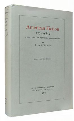 American Fiction 1774-1850. A Contribution Toward a Bibliography. Lyle H. Wright