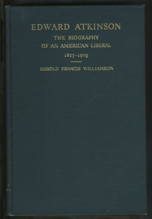 Edward Atkinson: The Biography of an American Liberal 1827-1905. Harold Francis Williamson