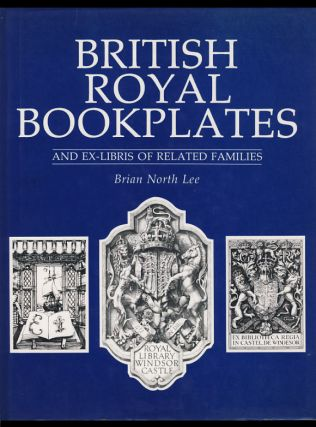 British Royal Bookplates and Ex-Libris of Related Families. Brian North Lee