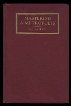 Mastering a Metropolis: Planning the Future of the New York Region. Robert Luther Duffus