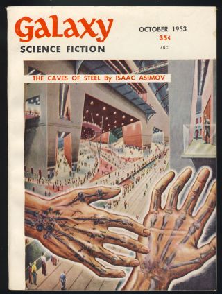 The Caves of Steel Part 1 in Galaxy Science Fiction October 1953. Isaac Asimov