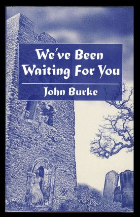 We've Been Waiting for You and Other Tales of Unease. John Burke.