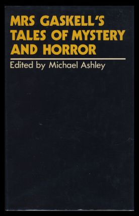 Mrs. Gaskell's Tales of Mystery and Horror. Elizabeth Cleghorn Gaskell, Mike Ashley, ed