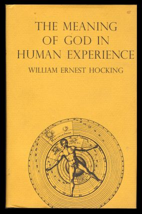 The Meaning of God in Human Experience: A Philosophic Study of Religion. William Ernest Hocking