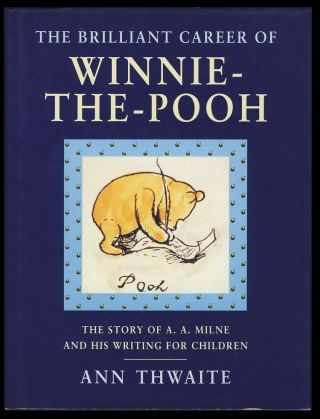 The Brilliant Career of Winnie-the-Pooh: The Story of A. A. Milne and His Writing for Children....