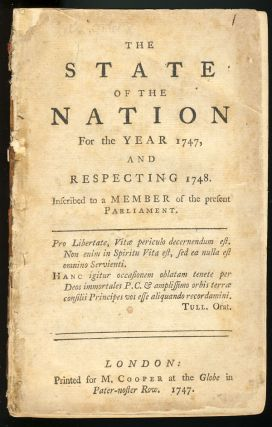 The State of the Nation for the Year 1747, and Respecting 1748. Inscribed to a Member of the...
