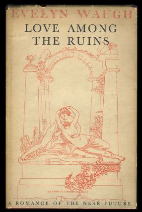Love Among the Ruins: A Romance of the Near Future. With Decorations by Various Eminent Hands Including the Author's. Evelyn Waugh.